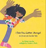 See You Later, Amigo! an American Border Tale (Kids Books from Here and There)