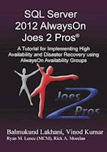 SQL Server 2012 Alwayson Joes 2 Pros (R): A Tutorial for Implementing High Availability and Disaster Recovery Using Alwayson Availability Groups