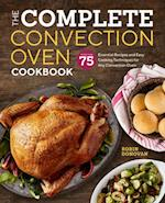 The Complete Convection Oven Cookbook