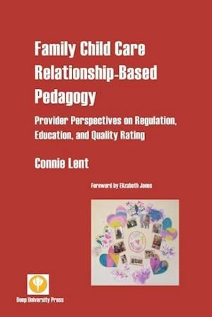 Bog, hæftet Family Child Care Relationship-Based Pedagogy: Provider Perspectives on Regulation, Education, and Quality Rating af Connie Lent
