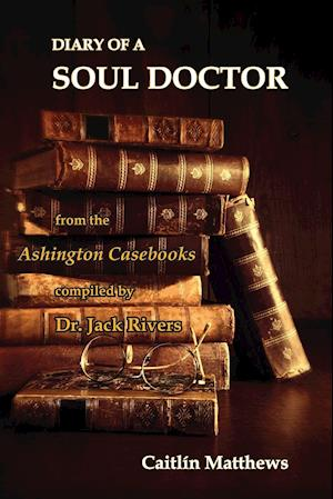 Bog, hæftet Diary Of A Soul Doctor: from the Ashington Casebooks compiled by Dr. Jack Rivers af Caitlín| Matthews