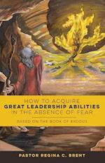 How to Acquire Great Leadership Abilities in the Absence of Fear: Based on the Book of Exodus