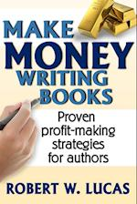 Make Money Writing Books af Robert W. Lucas