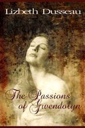 The Passions of Gwendolyn af Lizbeth Dusseau