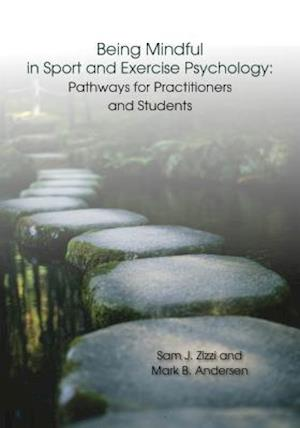 Bog, paperback Being Mindful in Sport and Exercise Psychology af Samuel J. Zizzi