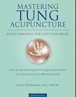 Mastering Tung Acupuncture - Distal Imaging for Fast Pain Relief