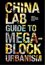The China Lab Guide to Megablock Urbanisms