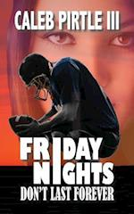 Friday Nights Don't Last Forever