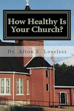 How Healthy Is Your Church? af Dr Alton E. Loveless