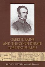 Gabriel Rains and the Confederate Torpedo Bureau af Joseph Brown, W. Davis Waters