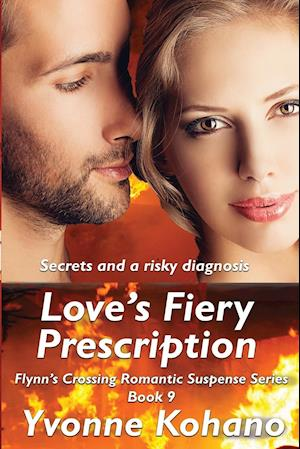 Love's Fiery Prescription: Flynn's Crossing Romantic Suspense Series Book 9
