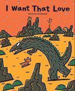 I Want That Love (Tyrannosaurus)