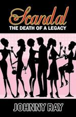 Scandal--The Death of a Legacy -- Paperback Edition