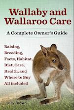 Wallaby and Wallaroo Care. Raising, Breeding, Facts, Habitat, Diet, Care, Health, and Where to Buy All Included. a Complete Owner's Guide af Lolly Brown