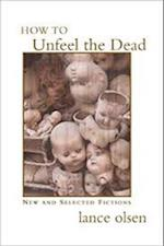 How to Unfeel the Dead: New and Selected Fictions af Lance Olsen