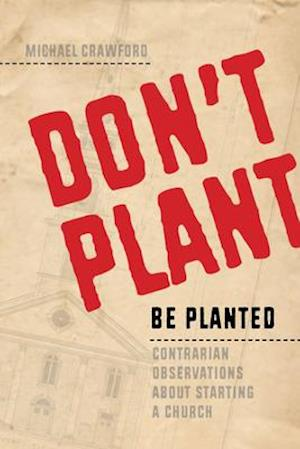 Don't Plant, Be Planted