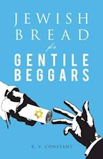 JEWISH BREAD for GENTILE BEGGARS: Or...The Jewish Jesus for Gentile Beginners