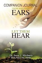 THOSE WHO HAVE EARS, LET THEM HEAR : Companion Journal