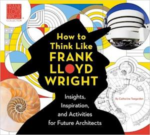 How to Think Like Frank Lloyd Wright