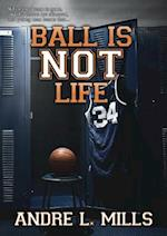 Ball Is Not Life af Andre Mills