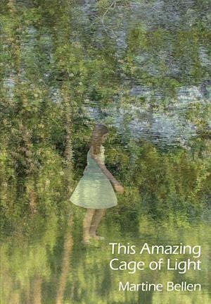 Bog, paperback This Amazing Cage of Light af Martine Bellen