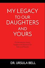 My Legacy To Our Daughters And Yours: Contemporary Issues: Insights and Solutions for Girls and Parents