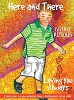 Here and There Loving You Always: A book about an open adoption from a birthmother to her child.