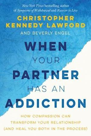 When Your Partner Has an Addiction af Beverly Engel, Christopher Kennedy Lawford