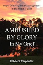 Ambushed by Glory in My Grief af Rebecca Carpenter