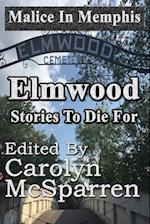 Malice in Memphis: Elmwood: Stories to Die For