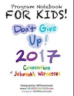 FOR KIDS! Don't Give Up 2017 Regional Convention of Jehovah's Witnesses Program Notebook