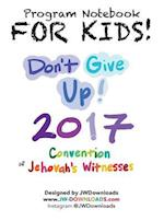FOR KIDS! Don't Give Up 2017 Regional Convention of Jehovah's Witnesses Program Notebook KEEPSAKE HARDBACK