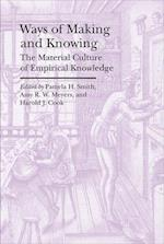 Ways of Making and Knowing - The Material Culture of Empirical Knowledge (Bard Graduate Center Cultural Histories of the Material Wo)