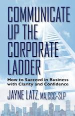 Communicate Up the Corporate Ladder