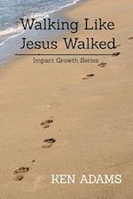 Walking Like Jesus Walked