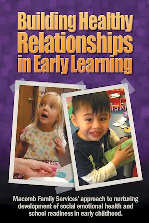 Bog, hæftet Building Healthy Relationships in Early Learning: Macomb Family Services' approach to nurturing development of social emotional health and school read af Inc. Macomb Family Services