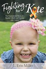 Fighting for Kate: The Inspirational Story of a Family's Battle and Victory over Cancer