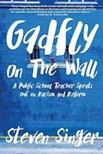 Gadfly On The Wall: A Public School Teacher Speaks Out On Racism And Reform