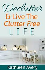 Declutter & Live the Clutter Free Life