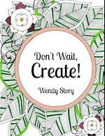 Don't Wait, Create!