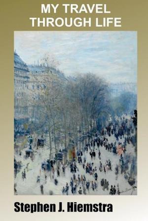 Bog, paperback My Travel Through Life af Stephen J. Hiemstra