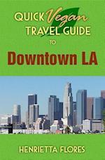Quick Vegan Travel Guide to Downtown LA
