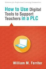 How to Use Digital Tools to Support Teachers in a Plc af William M. Ferriter