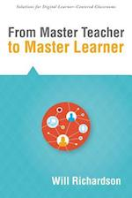 From Master Teacher to Master Learner (Solutions for Digital Learner centered Classrooms)