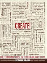 Create!: How Extraordinary People Live To Create and Create To Live