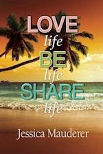 Love Life - Be Life - Share Life