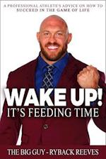 Wake Up! It's Feeding Time