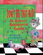 Don't Be That Kid! at School Resource Guide