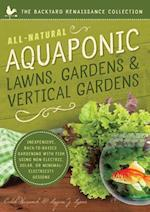 All-Natural Aquaponic Lawns, Gardens & Vertical Gardens (The Backyard Renaissance Collection)