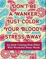 Don't Be a Wanker, Just Color Your Bloody Stress Away